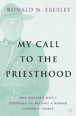 My Call to Priesthood: One Married Mans Struggle to Become a Roman Catholic Priest  by  Ronald N. Eberley