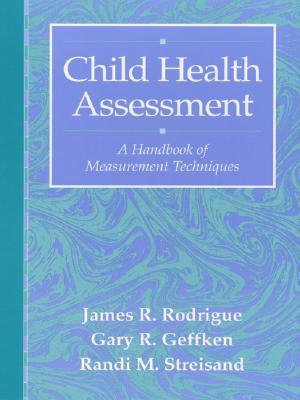 Child Health Assessment: A Handbook of Measurement Techniques  by  James R. Rodrigue