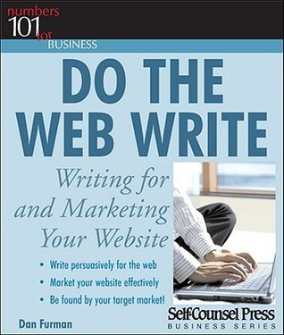 Do the Web Write: Writing and Marketing Your Website  by  Dan Furman