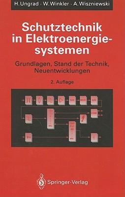 Schutztechnik In Elektroenergiesystemen: Grundlagen, Stand der Technik, Neuentwicklungen  by  Helmut Ungrad