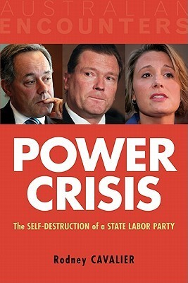 Power Crisis: The Self-Destruction of a State Labor Party  by  Rodney Cavalier