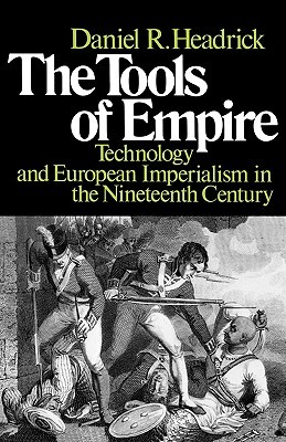 The Tools of Empire: Technology and European Imperialism in the Nineteenth Century Daniel R. Headrick