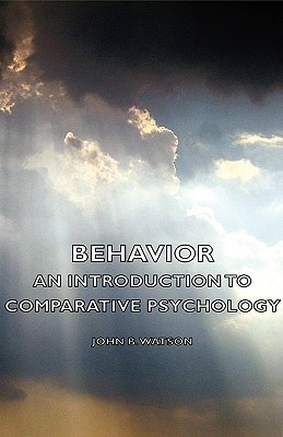 Behavior - An Introduction to Comparative Psychology  by  John Broadus Watson