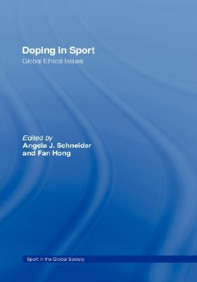 Doping in Sport: Global Ethical Issues  by  Angela J. Schneider