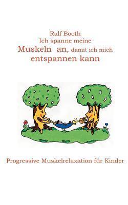 Ich spanne meine Muskeln an, damit ich mich entspannen kann: Progressive Muskelrelaxation für Kinder  by  Ralf Booth