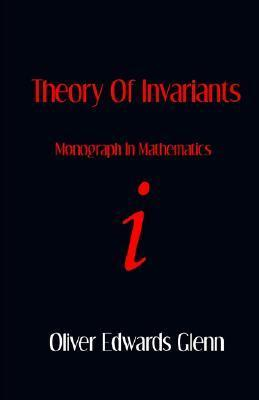 Theory of Invariants - Monograph in Mathematics  by  Oliver Edwards Glenn