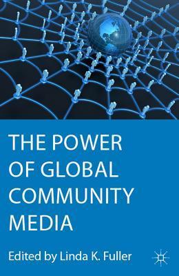 The Power of Global Community Media  by  Linda K. Fuller