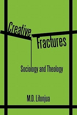 Creative Fractures: Sociology and Theology M.D. Litonjua