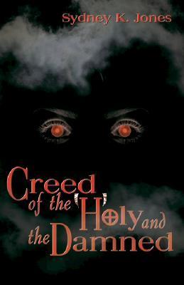 Creed of the Holy and Damned  by  Sydney K. Jones