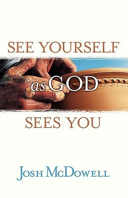 See Yourself as God Sees You  by  Josh McDowell