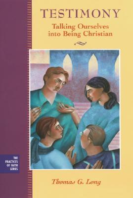 Testimony: Talking Ourselves Into Being Christian  by  Thomas G. Long