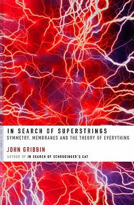 In Search of Superstrings: Symmetry, Membranes and the Theory of Everything John Gribbin