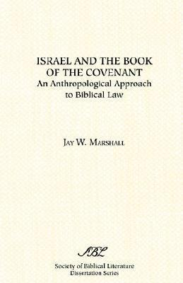 Israel and the Book of the Covenant  by  Jay W. Marshall