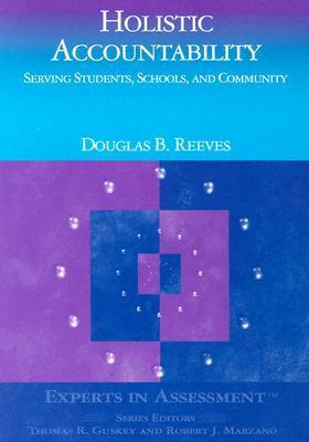 Holistic Accountability: Serving Students, Schools, and Community Douglas B. Reeves