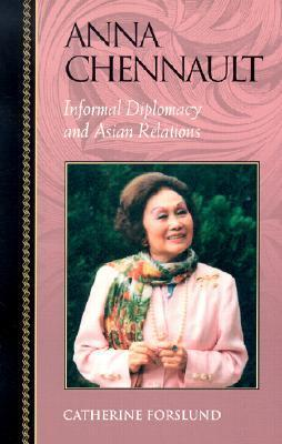 Anna Chennault: Informal Diplomacy And Asian Relations Catherine Forslund
