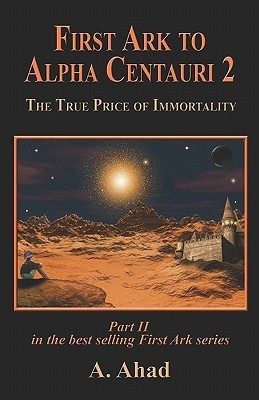 First Ark to Alpha Centauri 2: The True Price of Immortality A. Ahad
