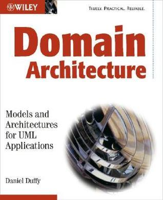 Domain Architectures: Models and Architectures for UML Applications Daniel J. Duffy