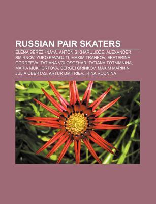Russian Pair Skaters: Elena Berezhnaya, Anton Sikharulidze, Alexander Smirnov, Yuko Kavaguti, Maxim Trankov, Ekaterina Gordeeva Source Wikipedia