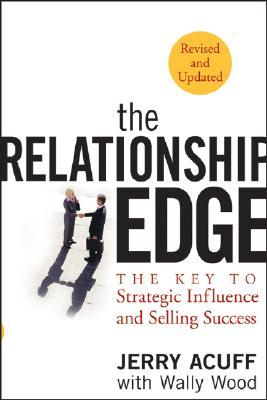 The Relationship Edge in Business: Connecting with Customers and Colleagues When It Counts Jerry Acuff