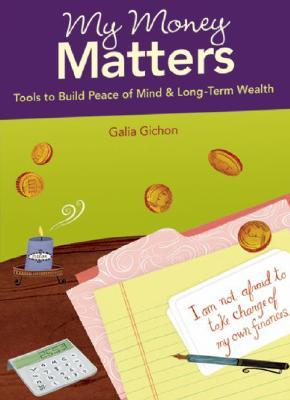 My Money Matters: Tools to Build Peace of Mind & Long-Term Wealth [With Tip CardsWith 6 Work BookletsWith Easel for Tip Cards]  by  Gichon Galia