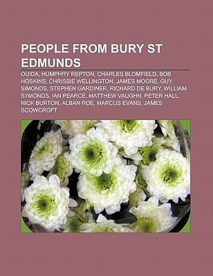 People from Bury St Edmunds: Ouida, Humphry Repton, Charles Blomfield, Bob Hoskins, Chrissie Wellington, James Moore, Guy Simonds Books LLC