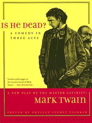 Is He Dead?: A Comedy in Three Acts Mark Twain