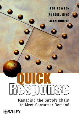 Quick Response: Managing the Supply Chain to Meet Consumer Demand  by  Bob Lowson