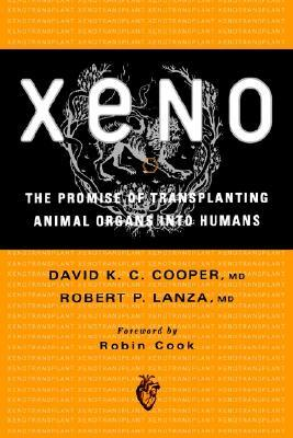 Xeno: The Promise of Transplanting Animal Organs Into Humans  by  David K.C. Cooper