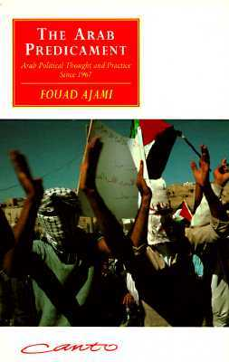 The Arab Predicament: Arab Political Thought and Practice Since 1967 Fouad Ajami