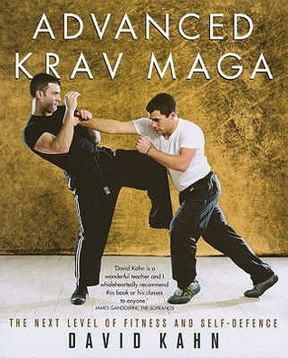 Advanced Krav Maga: The Next Level Of Fitness And Self Defence  by  David  Kahn