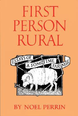 Third Person Rural: Further Essays of a Sometime Farmer  by  Noel Perrin