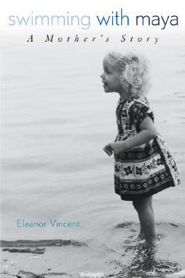 Swimming with Maya: A Mothers Story  by  Eleanor Vincent