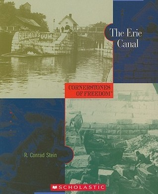 The Erie Canal (Cornerstones Of Freedom Second Series) R. Conrad Stein