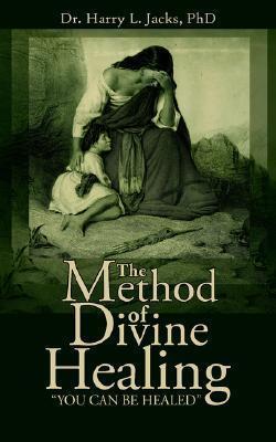 The Method of Divine Healing Harry L. Jacks