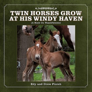 Twin Horses Grow at His Windy Haven: A Book on Thankfulness  by  Edy Finish