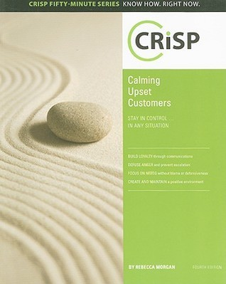 Calming Upset Customers: Stay in Control... in Any Situation Rebecca L. Morgan