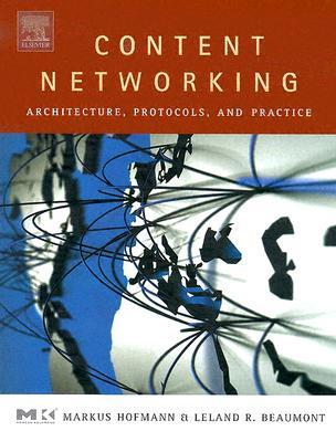Content Networking: Architecture, Protocols, and Practice (The Morgan Kaufmann Series in Networking) (The Morgan Kaufmann Series in Networking) Markus Hofmann