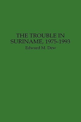 The Trouble In Suriname, 1975 1993  by  Edward M. Dew