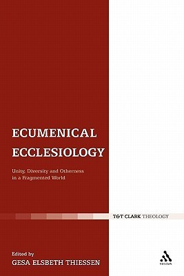 Ecumenical Ecclesiology: Unity, Diversity and Otherness in a Fragmented World  by  Gesa Elsbeth Thiessen