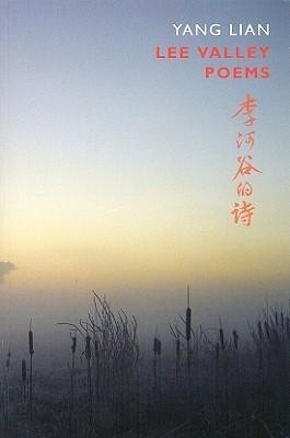 Lee Valley Poems  by  Yang Lian