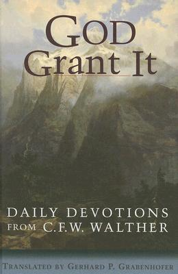 God Grant It: Daily Devotions from C. F. W. Walther C.F.W. Walther