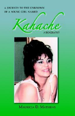 A Journey to the Unknown of a Young Girl Named Kahache: A Biography Mauricia D. Mathews
