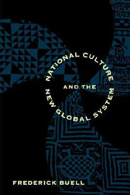 National Culture and the New Global System  by  Frederick Buell
