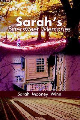 Sarahs Bittersweet Memories  by  Sarah Mooney Winn