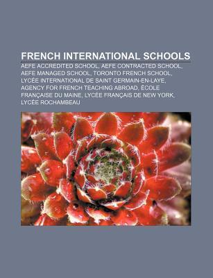 French International Schools: Lyc e International de Saint Germain-En-Laye, cole Fran aise Du Maine  by  Books LLC