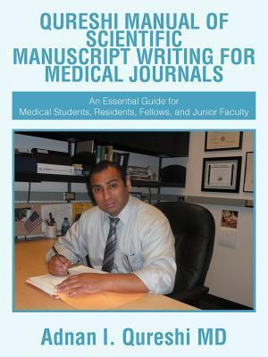 Qureshi Manual of Scientific Manuscript Writing for Medical Journals: An Essential Guide for Medical Students, Residents, Fellows, and Junior Faculty Adnan I. Qureshi