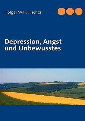 Depression, Angst und Unbewusstes  by  Holger W. H. Fischer