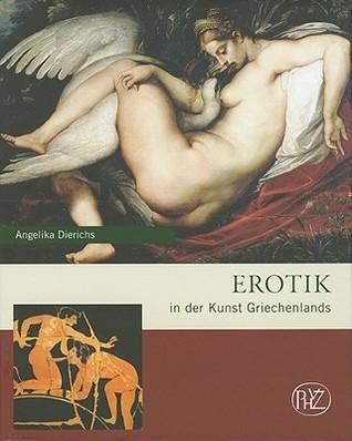 Erotik in Der Kunst Griechenlands  by  Angelika Dierichs