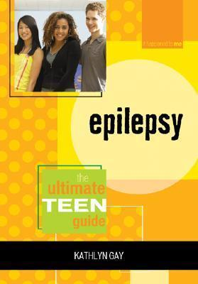 Epilepsy: The Ultimate Teen Guide  by  Kathlyn Gay