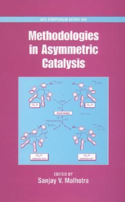 Methodologies in Asymmetric Catalysis  by  Sanjay V. Malhotra